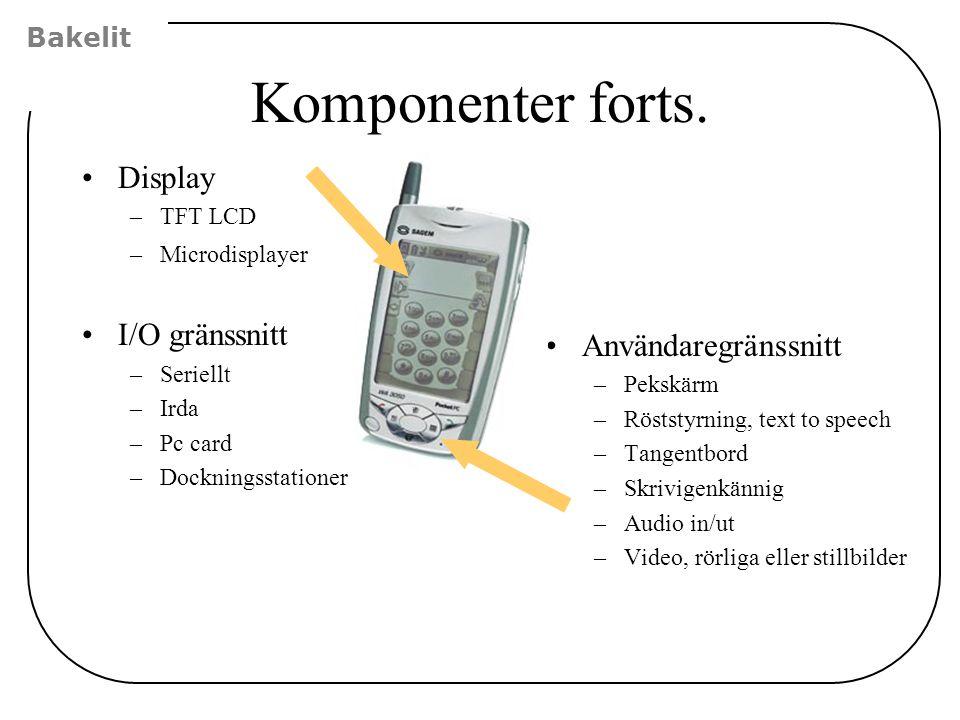 Komponenter forts. Display –TFT LCD –Microdisplayer I/O gränssnitt –Seriellt –Irda –Pc card –Dockningsstationer Användaregränssnitt –Pekskärm –Röststy