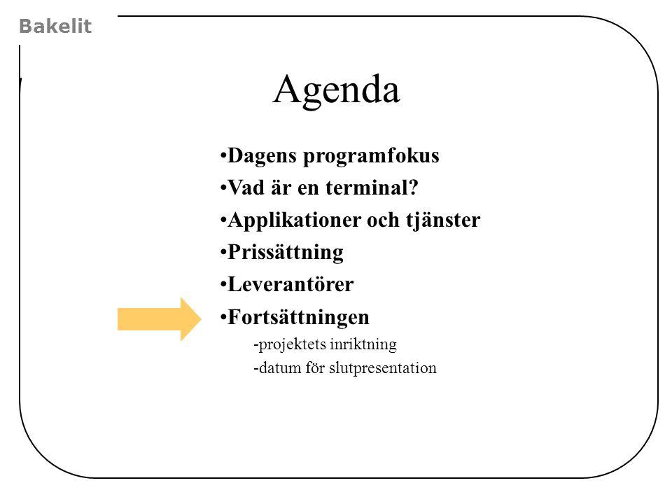 Bakelit Agenda Dagens programfokus Vad är en terminal? Applikationer och tjänster Prissättning Leverantörer Fortsättningen -projektets inriktning -dat
