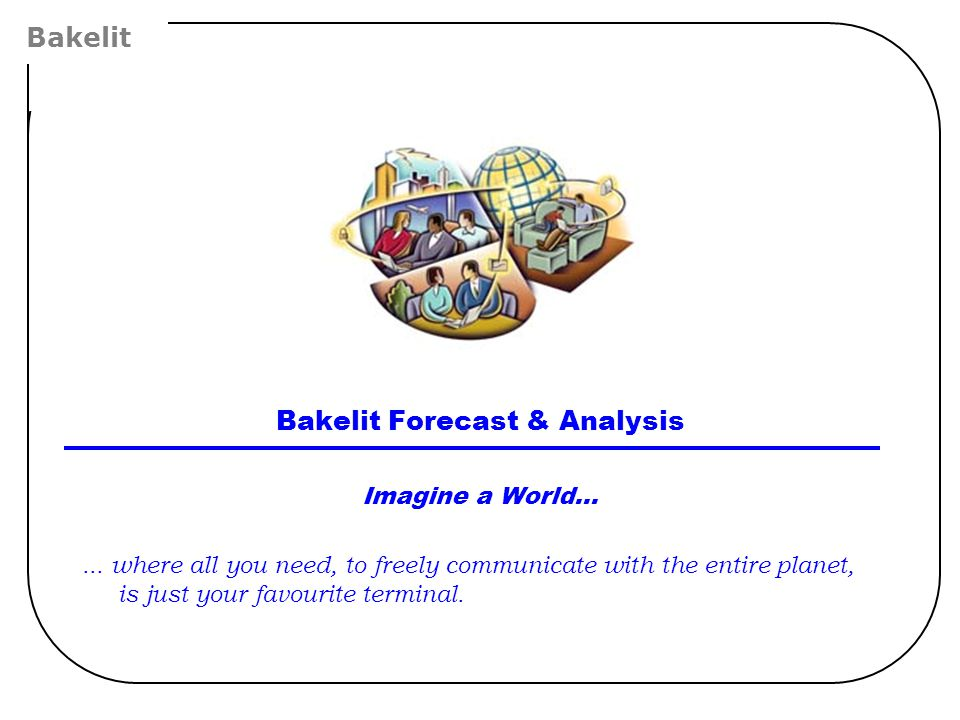Bakelit Forecast & Analysis Imagine a World......