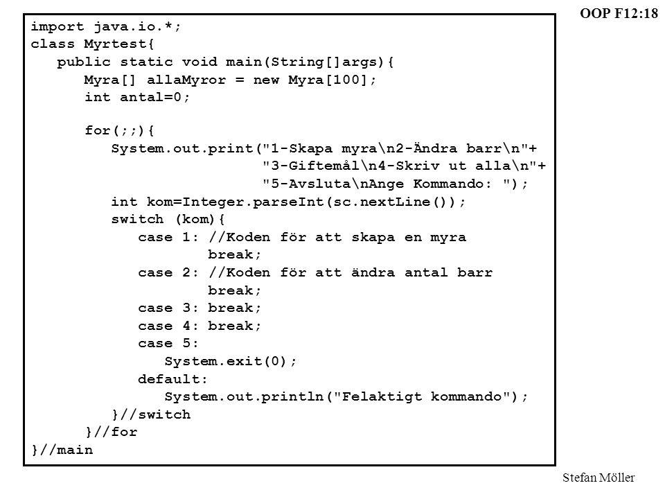 OOP F12:18 Stefan Möller import java.io.*; class Myrtest{ public static void main(String[]args){ Myra[] allaMyror = new Myra[100]; int antal=0; for(;;