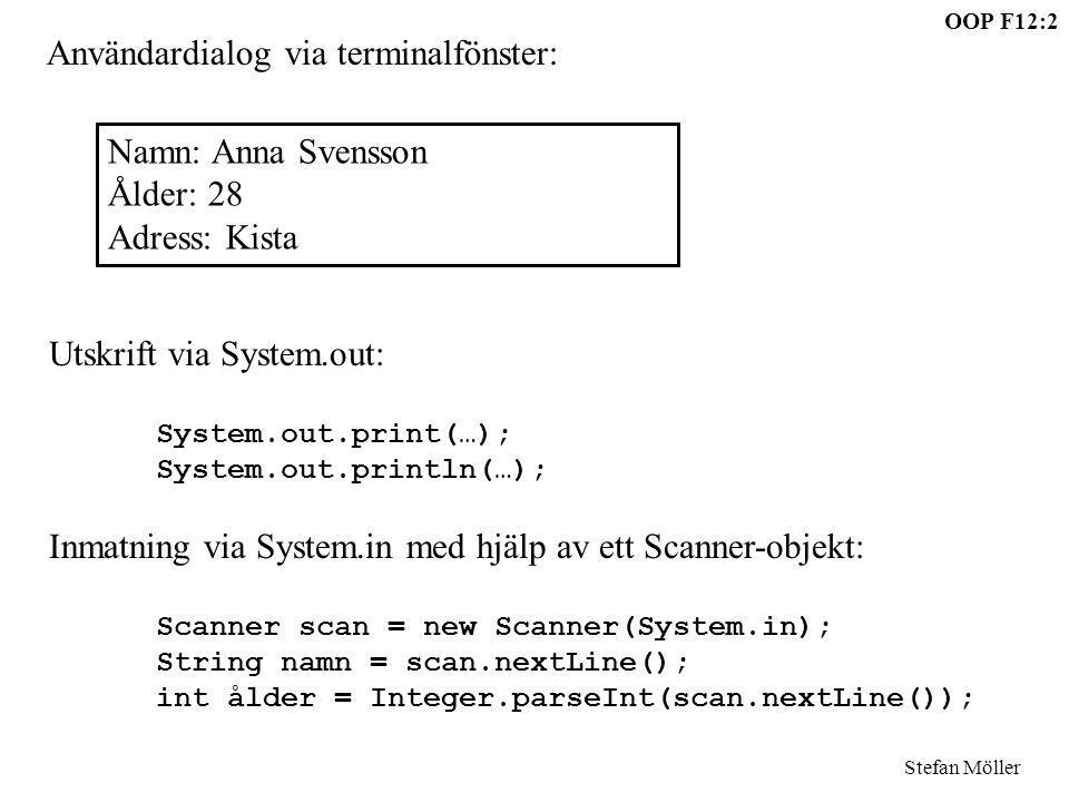 OOP F12:2 Stefan Möller Användardialog via terminalfönster: Namn: Anna Svensson Ålder: 28 Adress: Kista Utskrift via System.out: System.out.print(…);