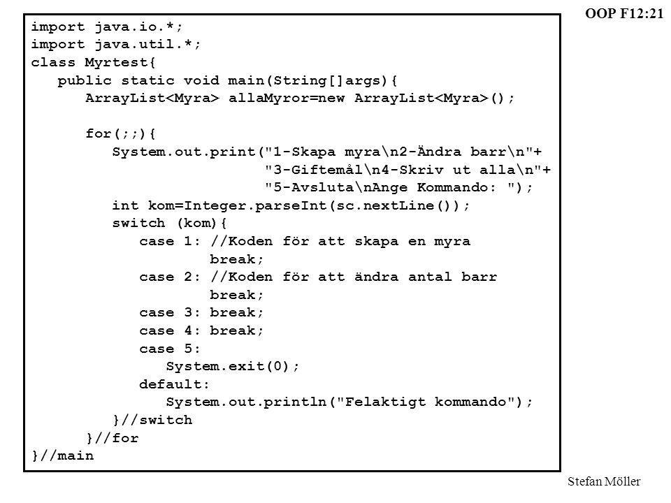 OOP F12:21 Stefan Möller import java.io.*; import java.util.*; class Myrtest{ public static void main(String[]args){ ArrayList allaMyror=new ArrayList