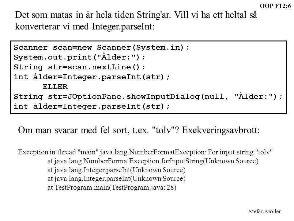 OOP F12:6 Stefan Möller Det som matas in är hela tiden String'ar. Vill vi ha ett heltal så konverterar vi med Integer.parseInt: Scanner scan=new Scann