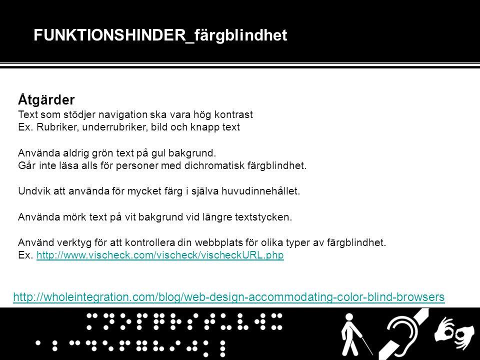 FUNKTIONSHINDER_färgblindhet Åtgärder Text som stödjer navigation ska vara hög kontrast Ex. Rubriker, underrubriker, bild och knapp text Använda aldri