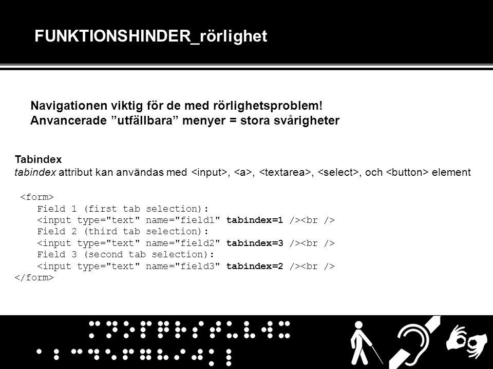 """FUNKTIONSHINDER_rörlighet Navigationen viktig för de med rörlighetsproblem! Anvancerade """"utfällbara"""" menyer = stora svårigheter Tabindex tabindex attr"""