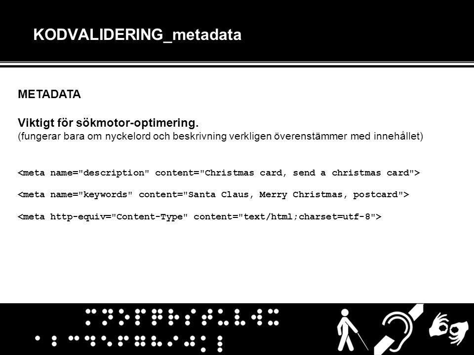 KODVALIDERING_metadata METADATA Viktigt för sökmotor-optimering. (fungerar bara om nyckelord och beskrivning verkligen överenstämmer med innehållet)