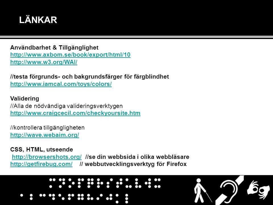 LÄNKAR Användbarhet & Tillgänglighet http://www.axbom.se/book/export/html/10 http://www.w3.org/WAI/ //testa förgrunds- och bakgrundsfärger för färgbli