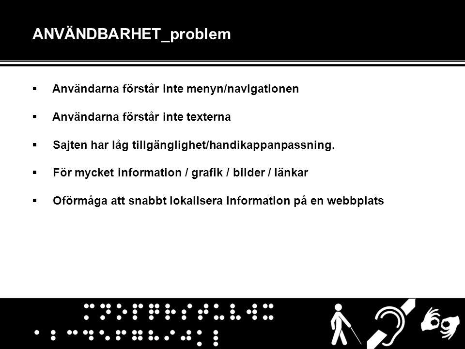ANVÄNDBARHET_problem  Användarna förstår inte menyn/navigationen  Användarna förstår inte texterna  Sajten har låg tillgänglighet/handikappanpassning.