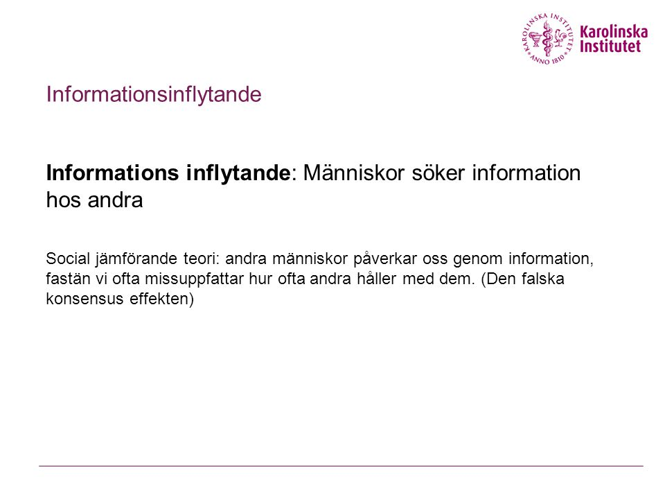 Informationsinflytande Informations inflytande: Människor söker information hos andra Social jämförande teori: andra människor påverkar oss genom info