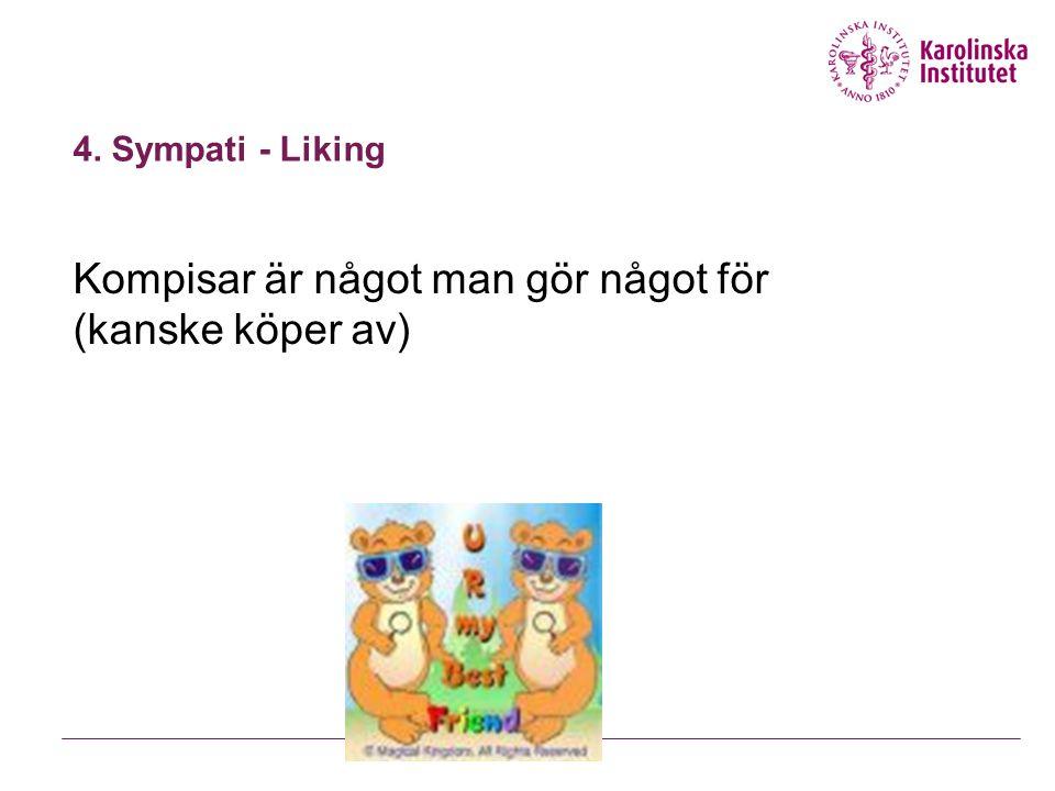 4. Sympati - Liking Kompisar är något man gör något för (kanske köper av)