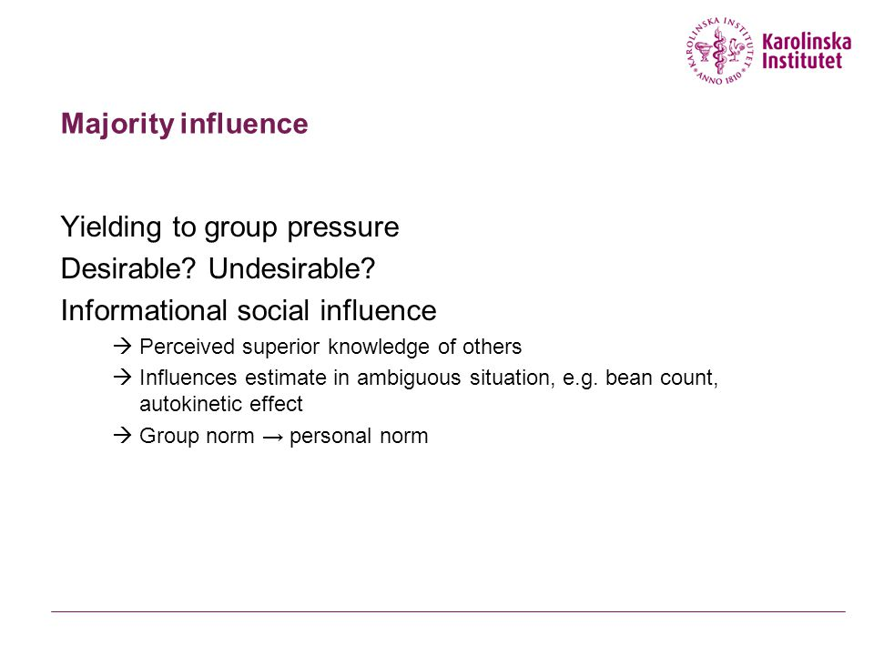 Majority influence Yielding to group pressure Desirable? Undesirable? Informational social influence  Perceived superior knowledge of others  Influe