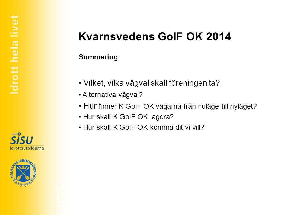 Kvarnsvedens GoIF OK 2014 Vilket, vilka vägval skall föreningen ta? Alternativa vägval? Hur f inner K GoIF OK vägarna från nuläge till nyläget? Hur sk