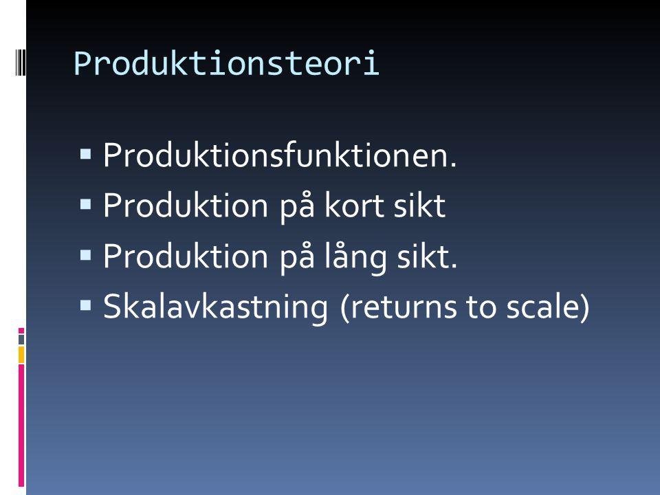 Produktionsteori  Produktionsfunktionen.  Produktion på kort sikt  Produktion på lång sikt.  Skalavkastning (returns to scale)