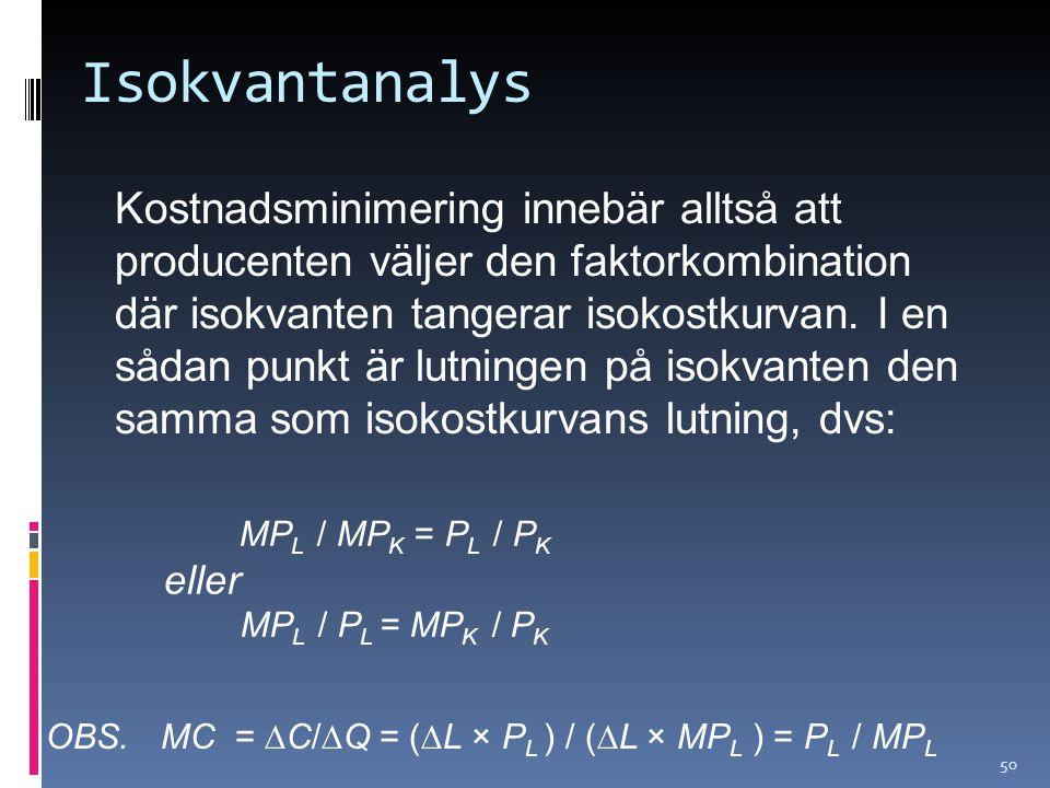 50 Isokvantanalys Kostnadsminimering innebär alltså att producenten väljer den faktorkombination där isokvanten tangerar isokostkurvan. I en sådan pun