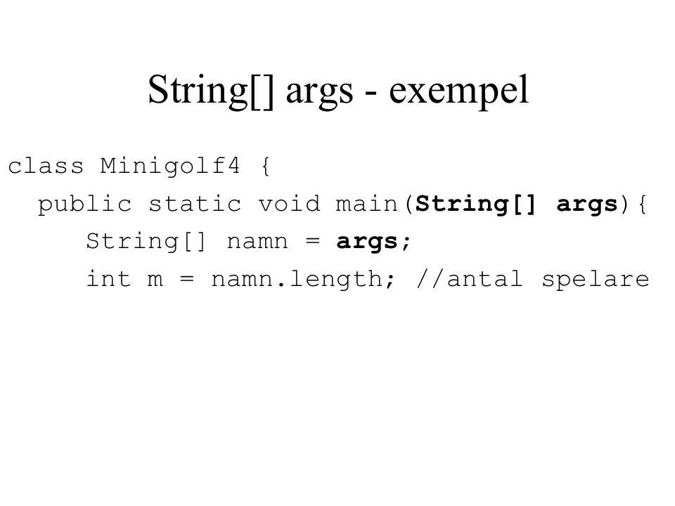 String[] args - exempel class Minigolf4 { public static void main(String[] args){ String[] namn = args; int m = namn.length; //antal spelare