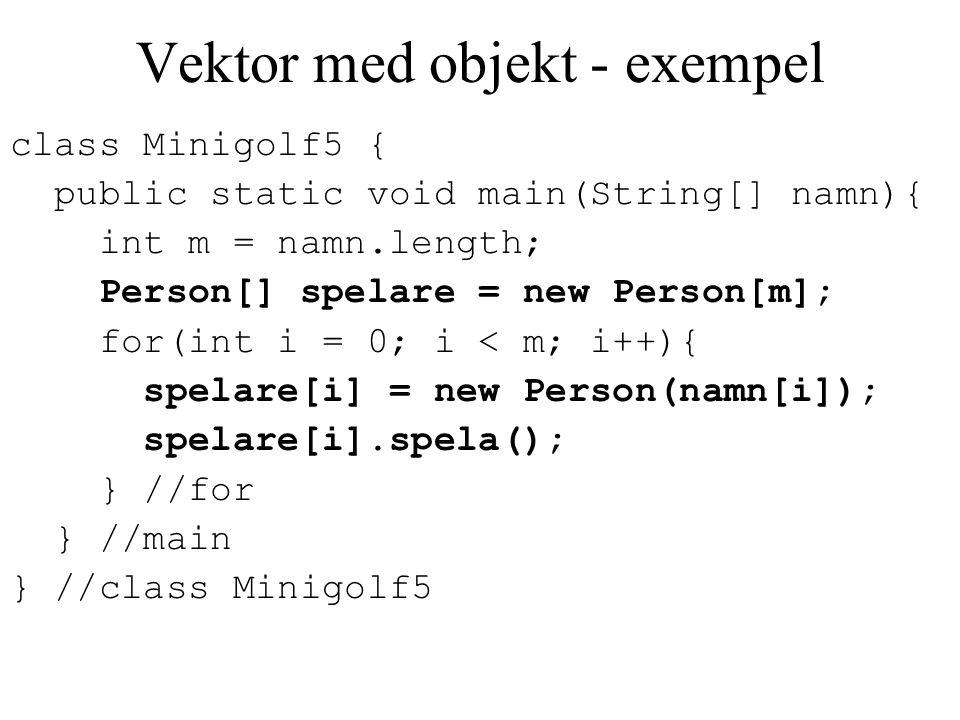 Klassen Vector Används som en vektor men måste importeras: import java.util.Vector; Fördelar: –Längden utökas automatiskt när man lägger in ett nytt element.