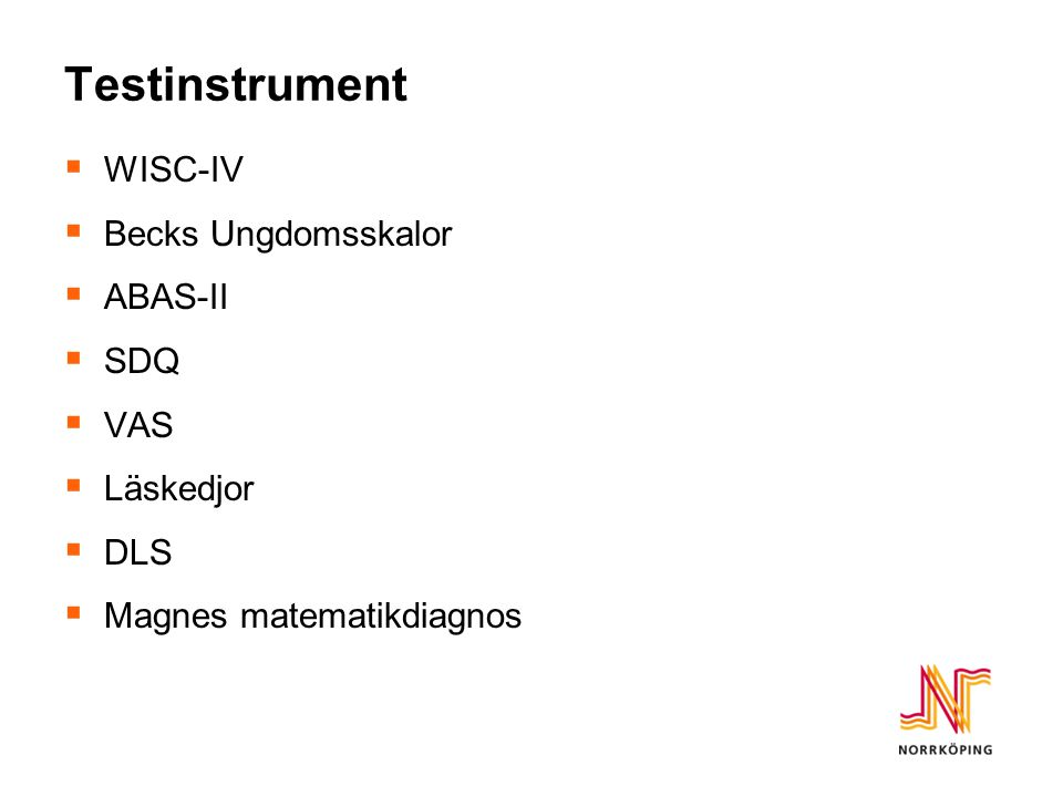 Testinstrument  WISC-IV  Becks Ungdomsskalor  ABAS-II  SDQ  VAS  Läskedjor  DLS  Magnes matematikdiagnos