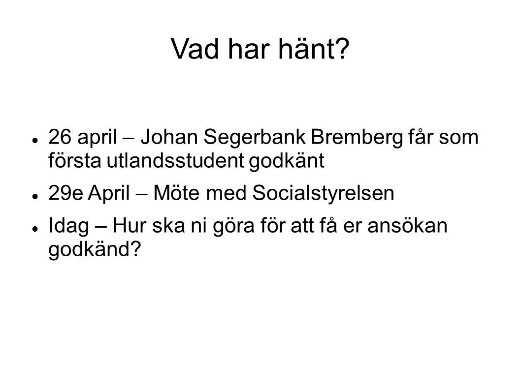 Vad har hänt? 26 april – Johan Segerbank Bremberg får som första utlandsstudent godkänt 29e April – Möte med Socialstyrelsen Idag – Hur ska ni göra fö