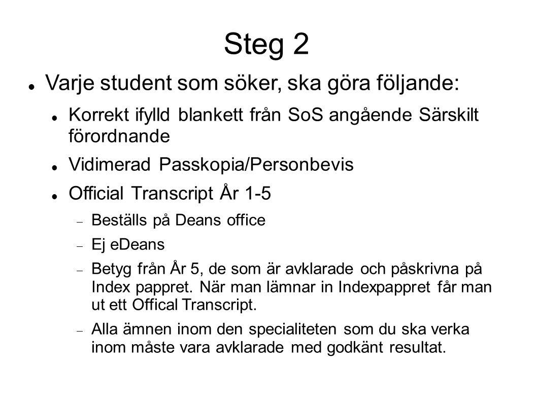 Steg 2 Varje student som söker, ska göra följande: Korrekt ifylld blankett från SoS angående Särskilt förordnande Vidimerad Passkopia/Personbevis Offi