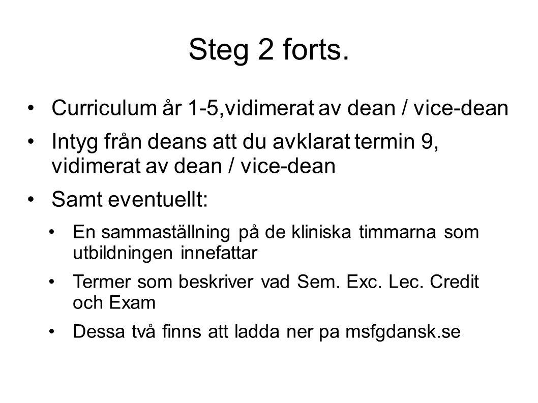 Steg 2 forts. Curriculum år 1-5,vidimerat av dean / vice-dean Intyg från deans att du avklarat termin 9, vidimerat av dean / vice-dean Samt eventuellt