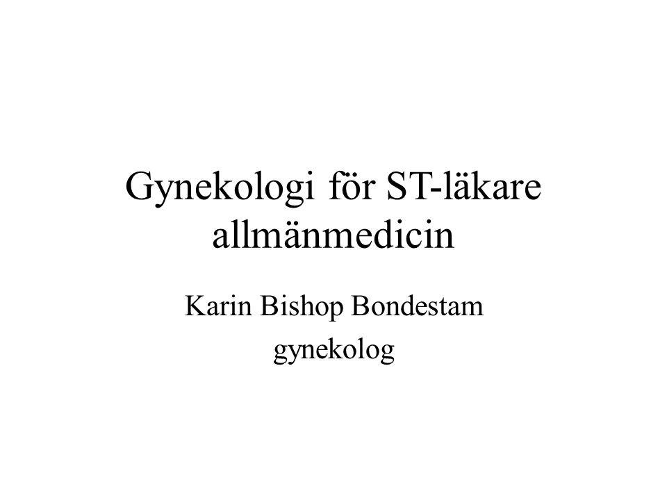 Gynekologi för ST-läkare allmänmedicin Karin Bishop Bondestam gynekolog