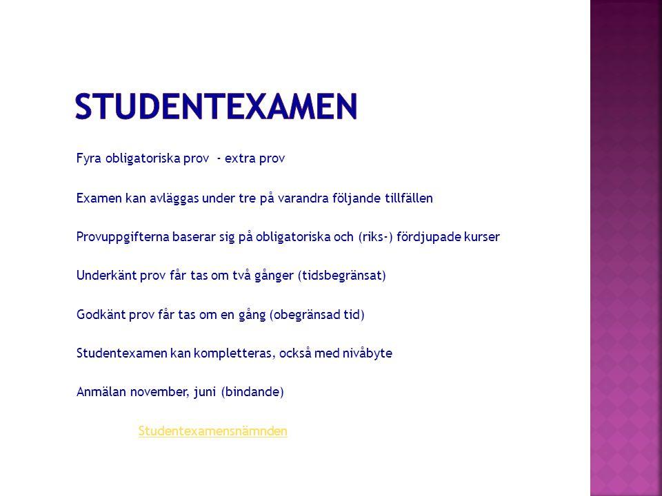 Fyra obligatoriska prov - extra prov Examen kan avläggas under tre på varandra följande tillfällen Provuppgifterna baserar sig på obligatoriska och (riks-) fördjupade kurser Underkänt prov får tas om två gånger (tidsbegränsat) Godkänt prov får tas om en gång (obegränsad tid) Studentexamen kan kompletteras, också med nivåbyte Anmälan november, juni (bindande) Studentexamensnämnden