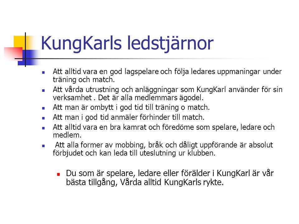 KungKarls ledstjärnor Att alltid vara en god lagspelare och följa ledares uppmaningar under träning och match. Att vårda utrustning och anläggningar s