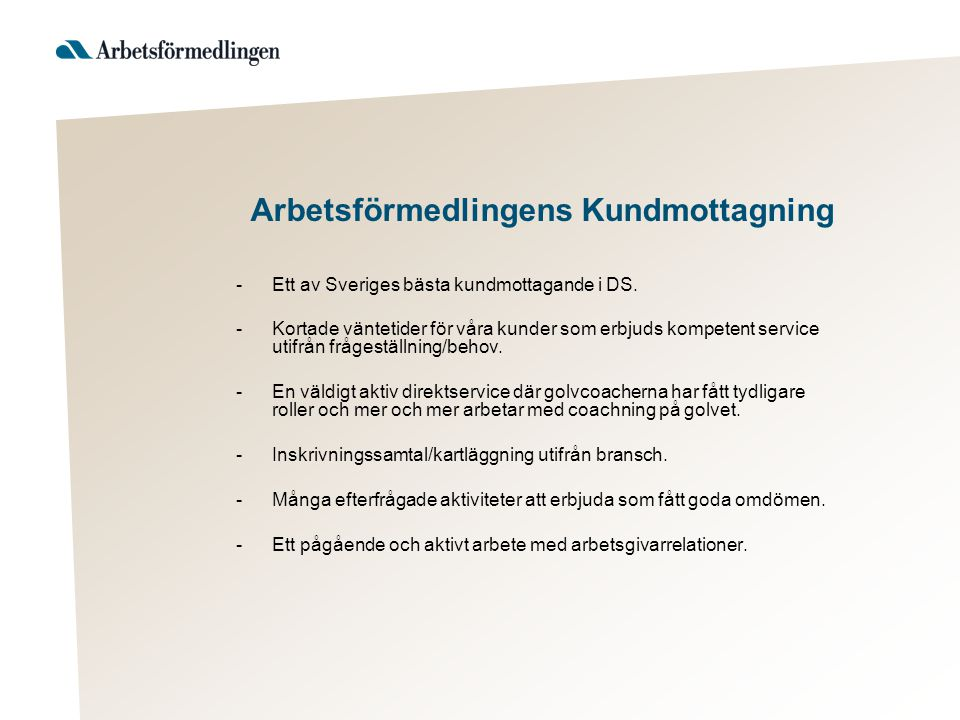 Arbetsförmedlingens Kundmottagning -Ett av Sveriges bästa kundmottagande i DS. -Kortade väntetider för våra kunder som erbjuds kompetent service utifr