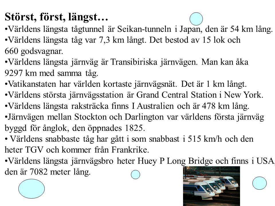 Störst, först, längst… Världens längsta tågtunnel är Seikan-tunneln i Japan, den är 54 km lång. Världens längsta tåg var 7,3 km långt. Det bestod av 1
