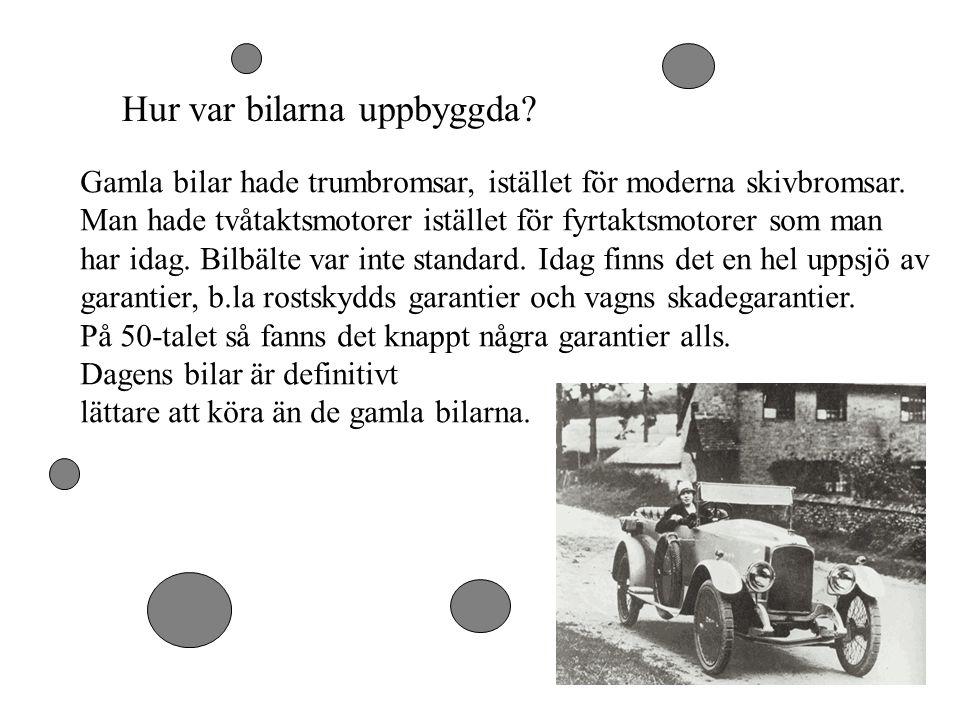 Hur var bilarna uppbyggda? Gamla bilar hade trumbromsar, istället för moderna skivbromsar. Man hade tvåtaktsmotorer istället för fyrtaktsmotorer som m