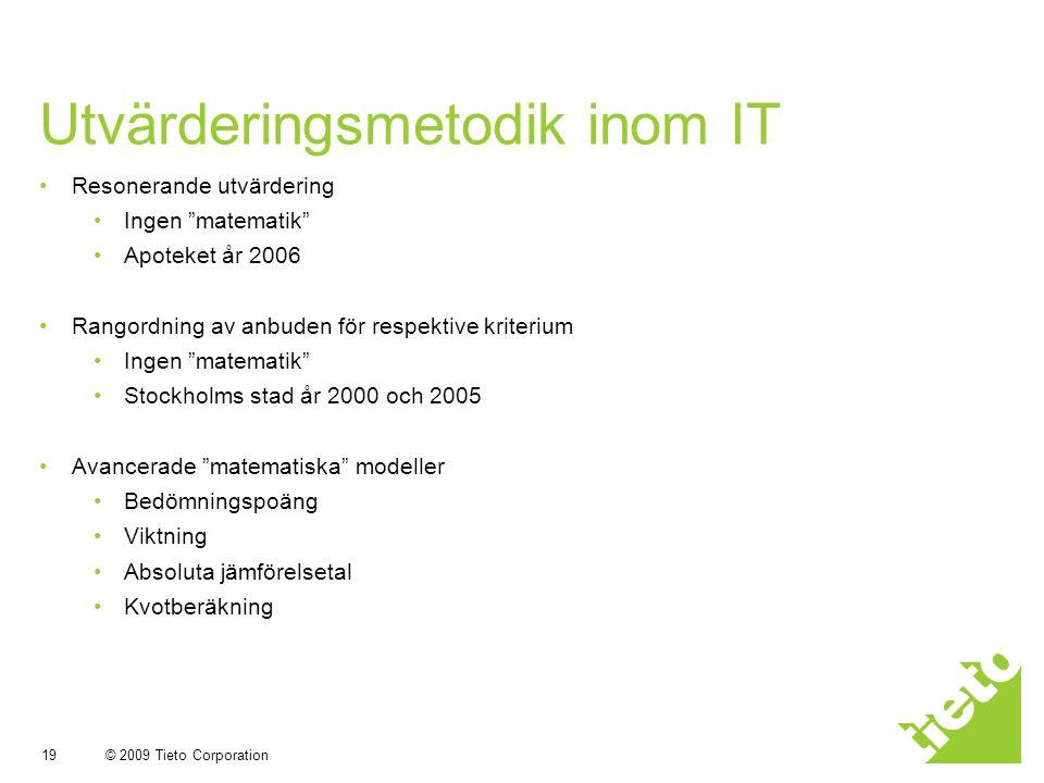 """© 2009 Tieto Corporation 19 Utvärderingsmetodik inom IT Resonerande utvärdering Ingen """"matematik"""" Apoteket år 2006 Rangordning av anbuden för respekti"""