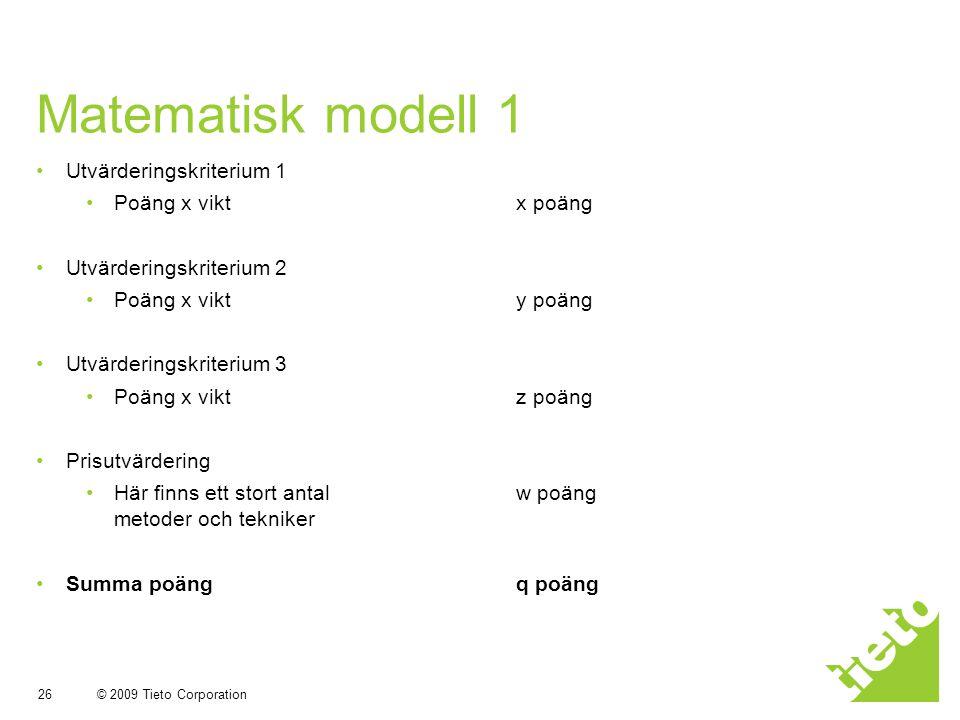 © 2009 Tieto Corporation 26 Matematisk modell 1 Utvärderingskriterium 1 Poäng x viktx poäng Utvärderingskriterium 2 Poäng x vikty poäng Utvärderingskr