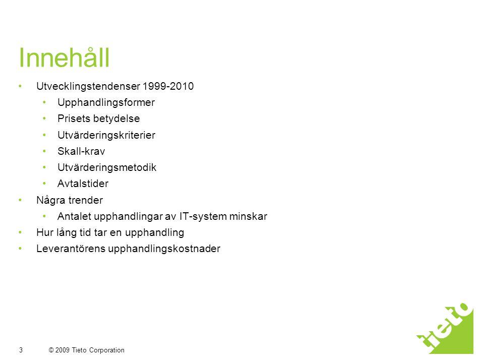 © 2009 Tieto Corporation 3 Innehåll Utvecklingstendenser 1999-2010 Upphandlingsformer Prisets betydelse Utvärderingskriterier Skall-krav Utvärderingsm