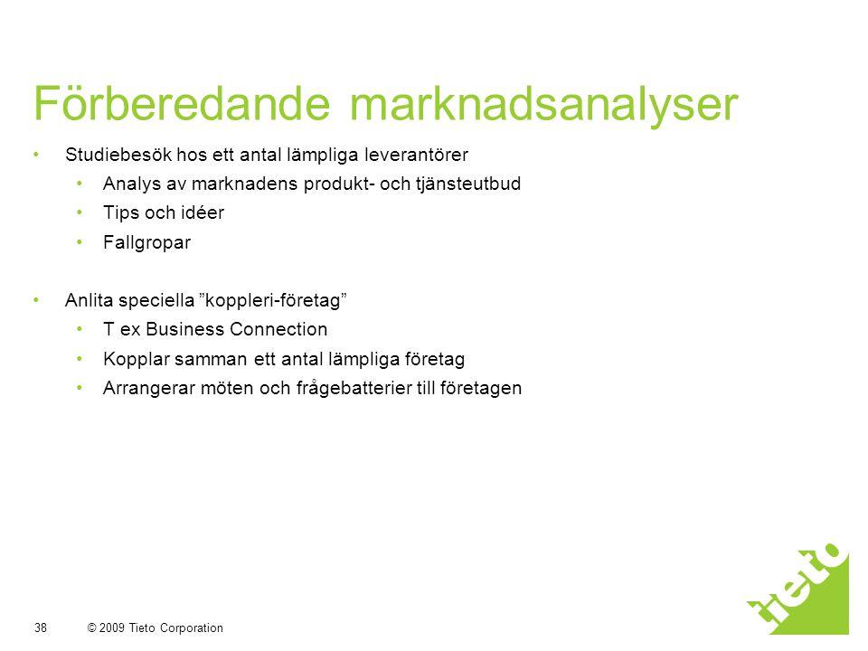 © 2009 Tieto Corporation 38 Förberedande marknadsanalyser Studiebesök hos ett antal lämpliga leverantörer Analys av marknadens produkt- och tjänsteutb