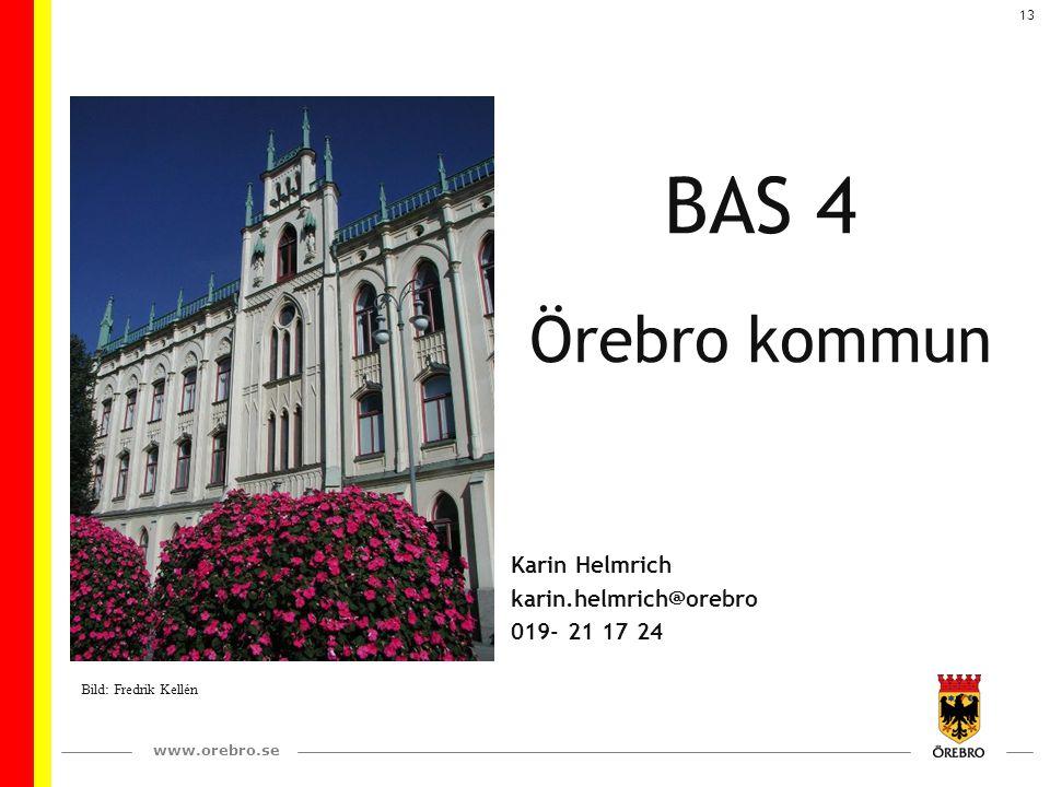 www.orebro.se 13 BAS 4 Örebro kommun Karin Helmrich karin.helmrich@orebro 019- 21 17 24 Bild: Fredrik Kellén