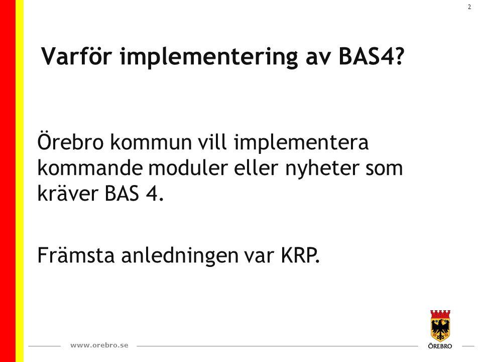 www.orebro.se 2 Varför implementering av BAS4? Örebro kommun vill implementera kommande moduler eller nyheter som kräver BAS 4. Främsta anledningen va