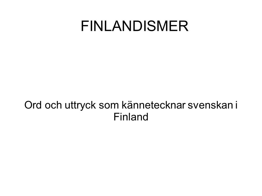 FINLANDISMER Ord och uttryck som kännetecknar svenskan i Finland