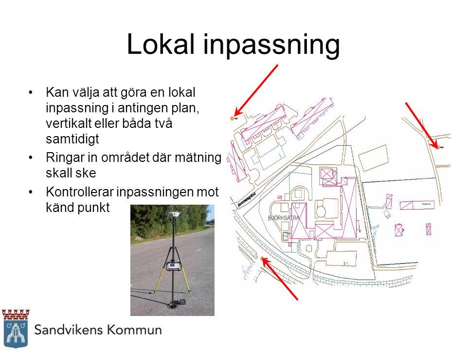 Lokal inpassning Kan välja att göra en lokal inpassning i antingen plan, vertikalt eller båda två samtidigt Ringar in området där mätning skall ske Kontrollerar inpassningen mot känd punkt