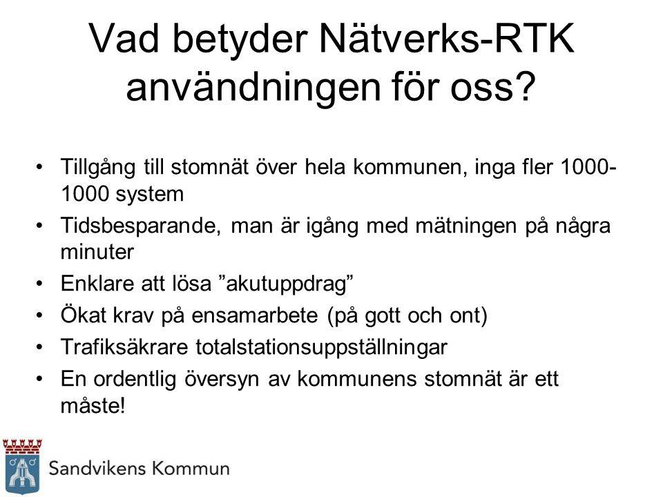 Vad betyder Nätverks-RTK användningen för oss? Tillgång till stomnät över hela kommunen, inga fler 1000- 1000 system Tidsbesparande, man är igång med