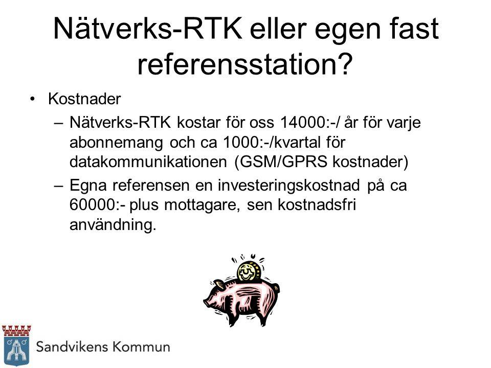 Nätverks-RTK eller egen fast referensstation? Kostnader –Nätverks-RTK kostar för oss 14000:-/ år för varje abonnemang och ca 1000:-/kvartal för datako