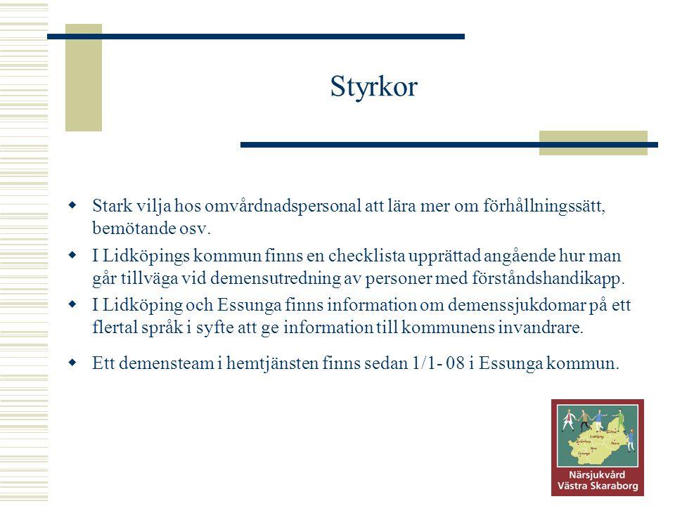 Styrkor  Stark vilja hos omvårdnadspersonal att lära mer om förhållningssätt, bemötande osv.  I Lidköpings kommun finns en checklista upprättad angå