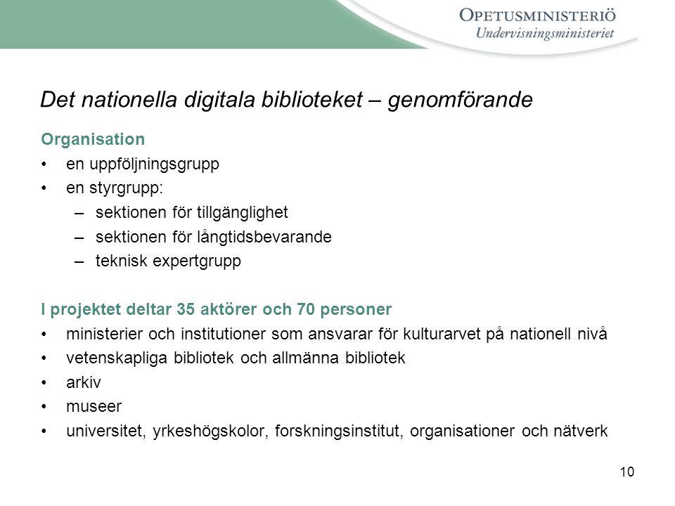 10 Det nationella digitala biblioteket – genomförande Organisation en uppföljningsgrupp en styrgrupp: –sektionen för tillgänglighet –sektionen för lån