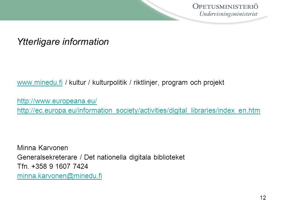 12 Ytterligare information www.minedu.fiwww.minedu.fi / kultur / kulturpolitik / riktlinjer, program och projekt http://www.europeana.eu/ http://ec.eu