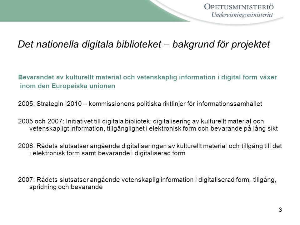 3 Det nationella digitala biblioteket – bakgrund för projektet Bevarandet av kulturellt material och vetenskaplig information i digital form växer ino