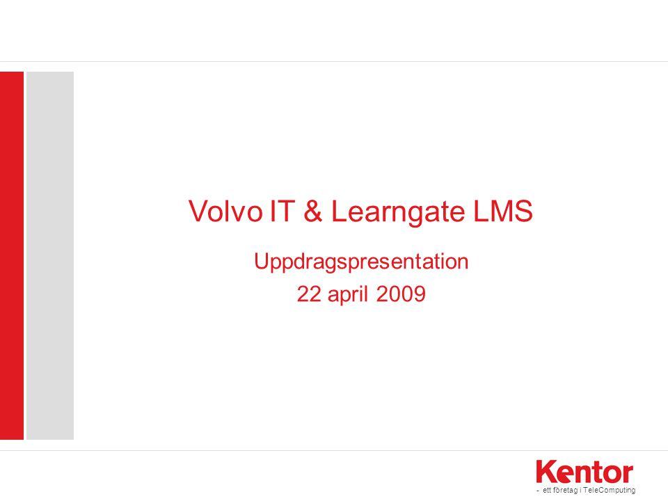 - ett företag i TeleComputing Volvo IT & Learngate LMS Uppdragspresentation 22 april 2009