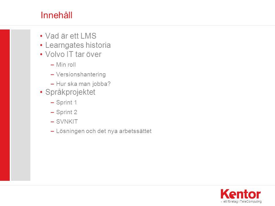 - ett företag i TeleComputing Innehåll Vad är ett LMS Learngates historia Volvo IT tar över –Min roll –Versionshantering –Hur ska man jobba.