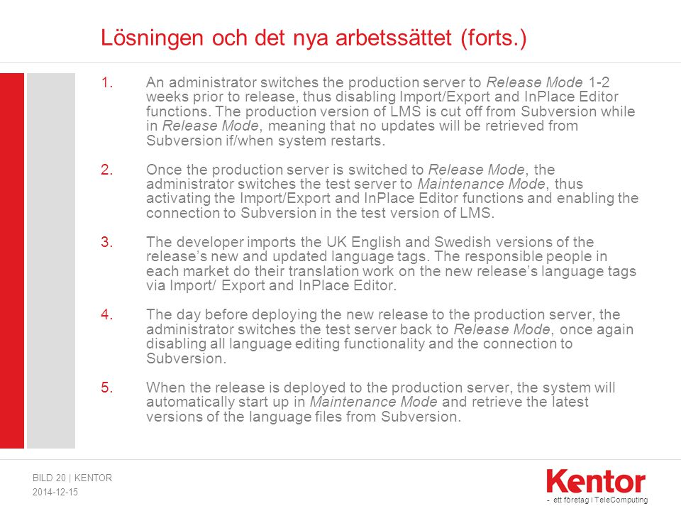 - ett företag i TeleComputing Lösningen och det nya arbetssättet (forts.) 1.An administrator switches the production server to Release Mode 1-2 weeks prior to release, thus disabling Import/Export and InPlace Editor functions.