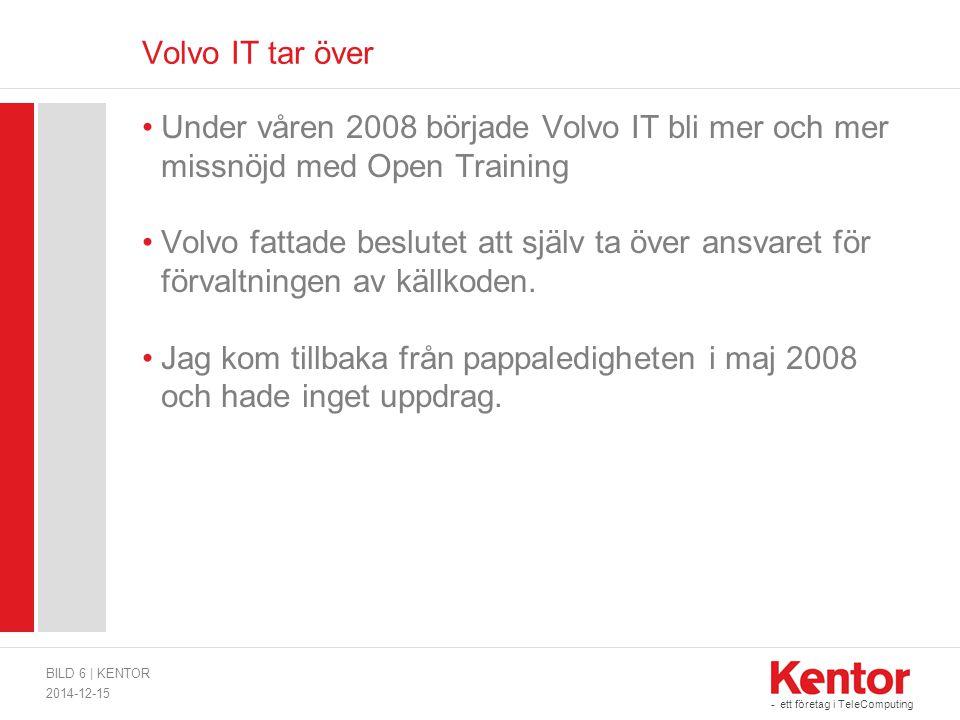 - ett företag i TeleComputing Volvo IT tar över Under våren 2008 började Volvo IT bli mer och mer missnöjd med Open Training Volvo fattade beslutet att själv ta över ansvaret för förvaltningen av källkoden.