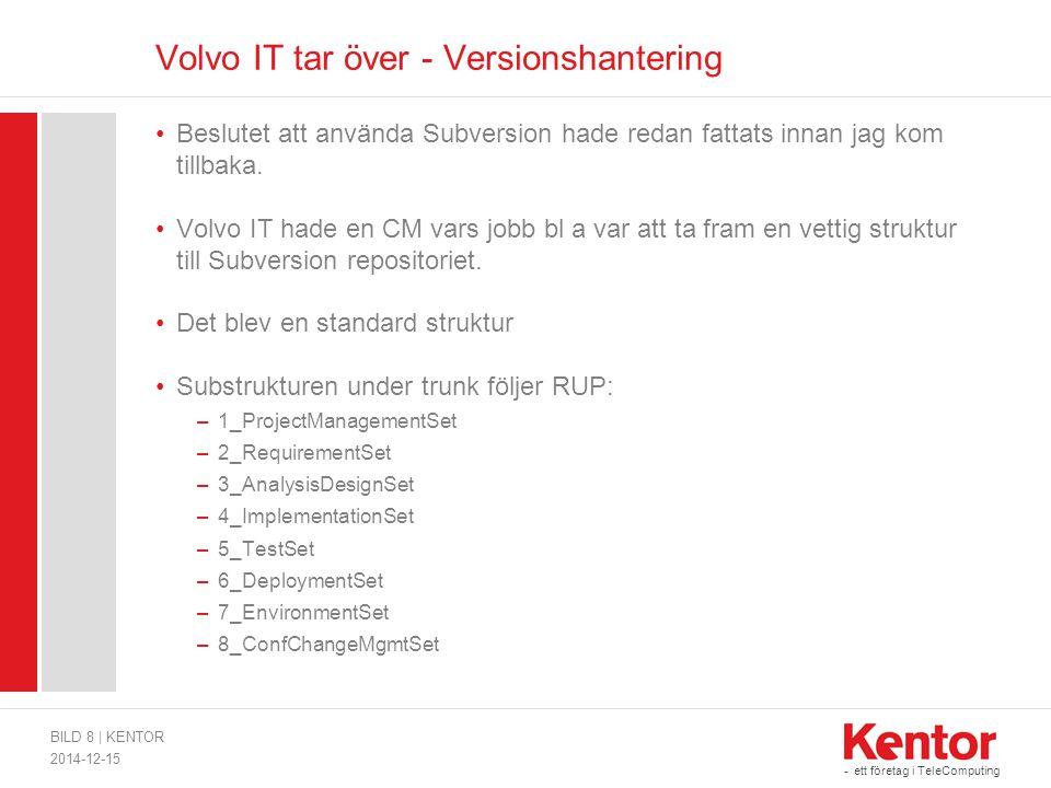 - ett företag i TeleComputing Volvo IT tar över - Versionshantering Beslutet att använda Subversion hade redan fattats innan jag kom tillbaka. Volvo I