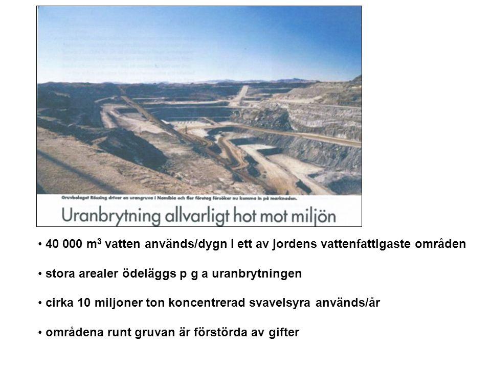 40 000 m 3 vatten används/dygn i ett av jordens vattenfattigaste områden stora arealer ödeläggs p g a uranbrytningen cirka 10 miljoner ton koncentrerad svavelsyra används/år områdena runt gruvan är förstörda av gifter